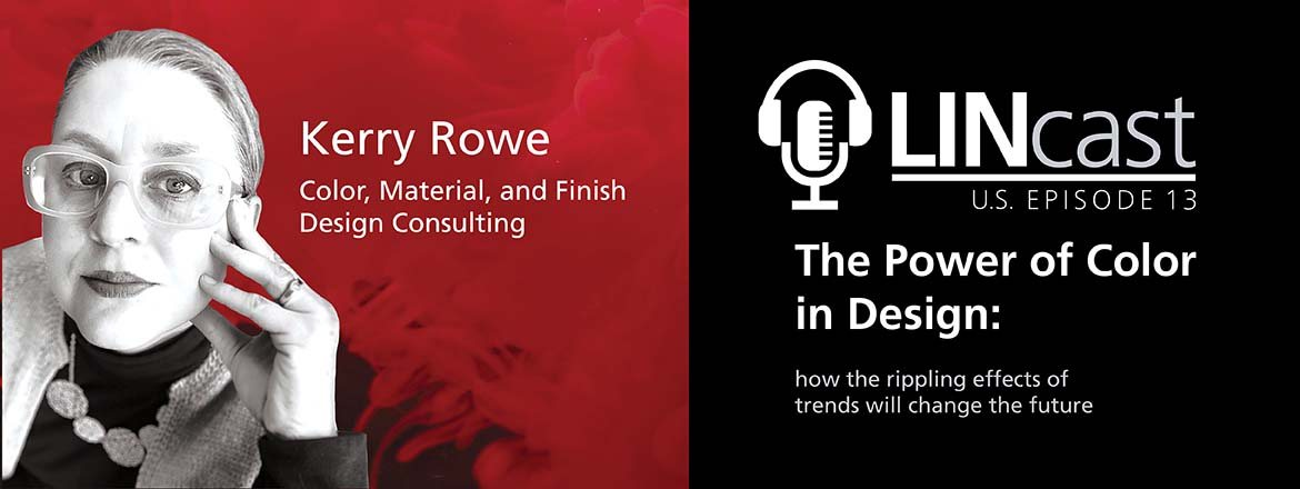 Kerry Rowe, a colour, material, and finish designer is a guest speaker in the LINcast podcast:The Power of Colour in Design