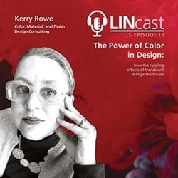 Kerry Rowe, a colour, material, and finish designer is guest speaker in the LINcast podcast:The Power of Colour in Design