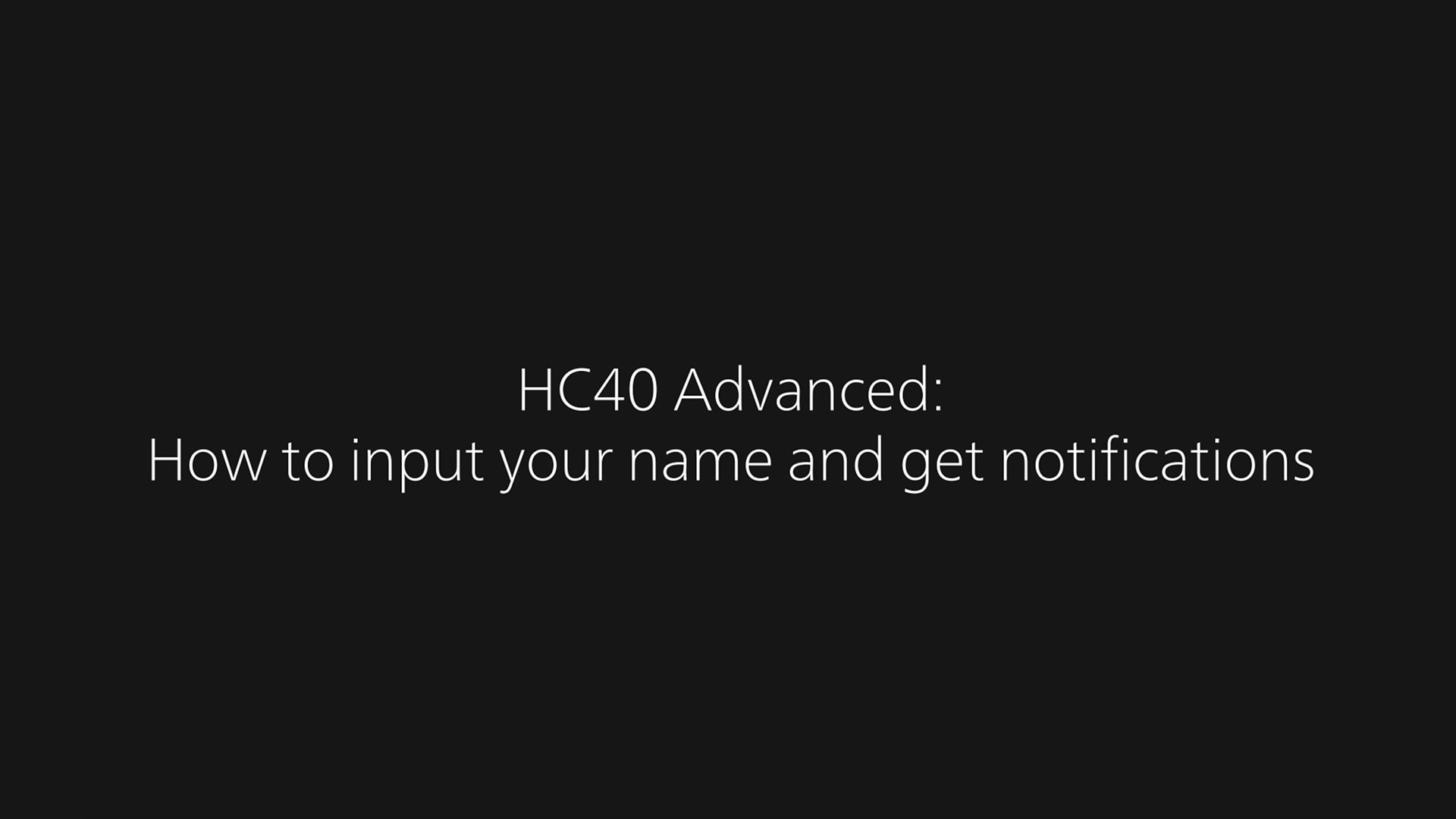 HC40 Advanced: How to input your name and receive notifications